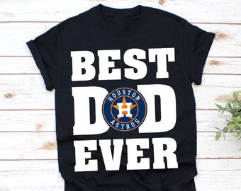 9c7dda07031 Best Dad Ever Houston Astros Baseball Team Shirt