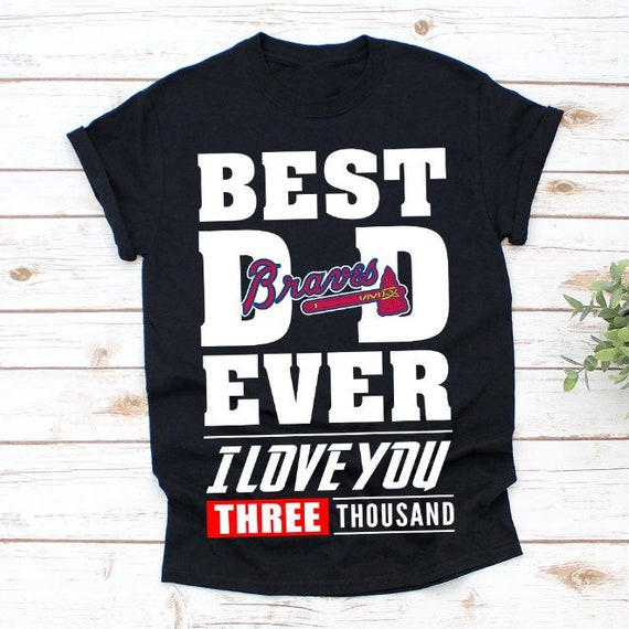 reputable site aa1ef 7f3fa Best Dad Ever Atlanta Braves Baseball Team Shirt, Father's Day Gift Unisex  T-shirt - Sweater - Long Sleeve - Tank Top - Hoodie -AA29