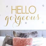Hello Gorgeous - Hello Beautiful - Hello Handsome - Hello Sunshine Vinyl Wall Decal Wall Art Wall Sign