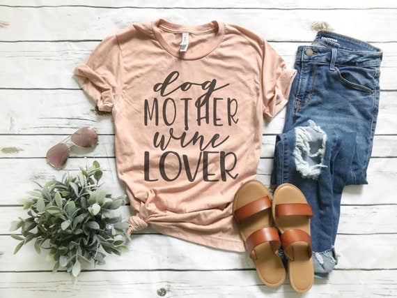 Dog Mother Wine Lover Graphic Tee Shirt Birthday Gift For