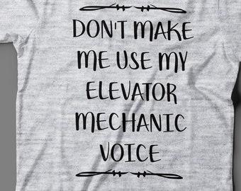 4284cfa9 Elevator Mechanic T - Shirt Don't Make Me Use My Elevator Mechanic Voice -  Funny Elevator Mechanic Gift Idea - Elevator Mechanic Shirt