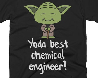 20fab85a Chemical Engineer T Shirts - Chemical Engineer Gift - Best Yoda Chemical  Engineer Pun Shirts - Star Wars Shirt For A Chemical Engineer