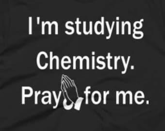 Chemistry Shirt - Chemistry Tee - Gift For Chemistry Student - Chemistry T-Shirt - Chemistry Gifts - Chemistry Tee's