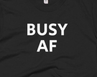 Busy AF Shirt - Busy Tee - Gift For Someone Who Is Busy - Busy T-Shirt - Busy Shirt - Busy Gifts - Busy Tees - Busy Tee's