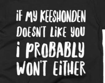Keeshonden Shirt - Keeshonden Gifts - Keeshonden Gift Tee Shirts - If My Keeshonden Doesn't Like You I Probably Won't Either