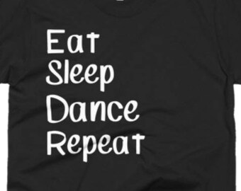 Dance Shirt - Dancing Gifts - Dancers Gift Ideas - Gift for Dancer - Eat Sleep Dance Repeat Tee - Dancer Gift
