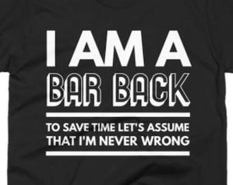 f779d8e72 Bar Back Shirt - Unisex Bar Back Tee - Gift for Bar Back - Bar Back Tee  Shirts - I Am A Bar Back To Save Time Let's Assume I'm Never Wrong