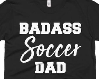 c330b1f7 Soccer Shirt - Soccer Dad Gifts - Dad T Shirt - Fathers Day Gift - Badass Soccer  Dad Tee