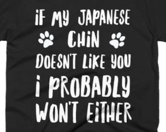 Japanese Chin Shirt - Japanese Chin Gifts - Japanese Chin Gift Tee Shirts - If My Japanese Chin Doesn't Like You I Probably Won't Either