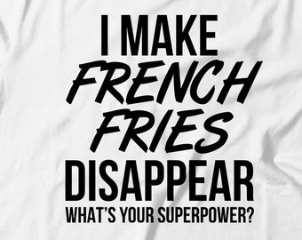 b465e58e French Fries Tee - I Make French Fries Disappear What's Your Superpower -  French Fries Gift - Gift For French Fries Lovers