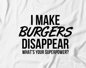 52a4f5e7f6af Burgers Tee - I Make Burgers Disappear What s Your Superpower - Burgers Gift  - Gift For Burgers Lovers - Burgers Shirt