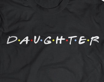 aa883662 Daughter Shirt With Friends Show Design - Daughter Tee - Daughter Gift -  Daughter T-Shirt - Daughter TV Show Gift Idea