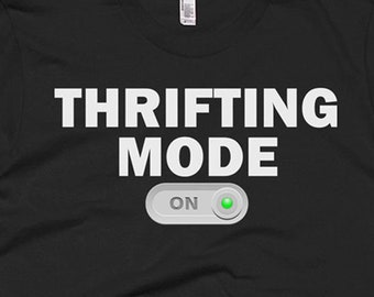 Thrifting Shirt - Thrifting Gifts - Thrifting Tee - Thrifting T-Shirt - Thrifting Mode On Shirt - Thrifting T Shirts - Funny Thrifting Tees