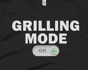 Grilling Shirt - Grilling Gifts - Grilling Tee - Grilling T-Shirt - Grilling Mode On Shirt - Grilling T Shirts - Funny Grilling Tees
