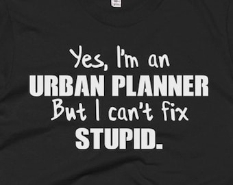 Urban Planner T-Shirt - Urban Planner Gift Ideas - Urban Planner Tee - Yes I'm An Urban Planner But I Can't Fix Stupid