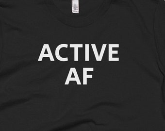 Active AF Shirt - Active Tee - Gift For Someone Who Is Active - Active  T-Shirt - Active Shirt - Active Gifts - Active Tees 0c9a5d7b0