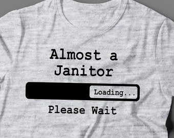a434fe2e Janitor T Shirt - Janitor Gift - Almost A Janitor Loading Please Wait- Best  Janitor Tees- Shirt For A Janitor Student Or In School