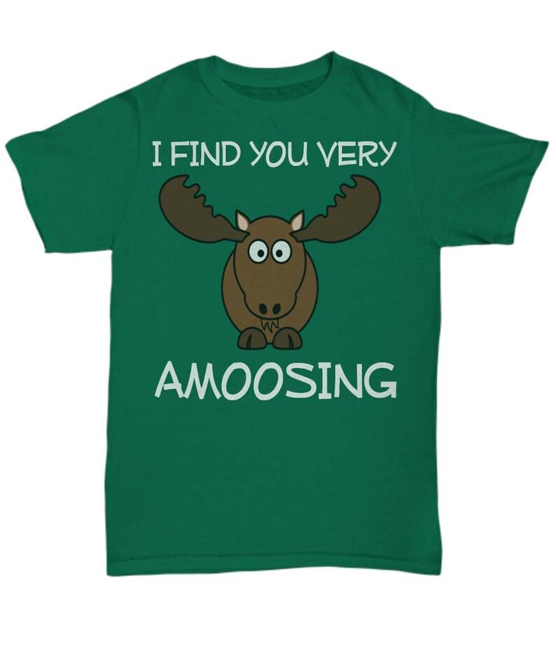 Moose Shirt - Moose T Shirt - Unisex Moose Tee - Moose Gift - I Find You  Very Amoosing - Moose Pun - Funny Pun Shirts