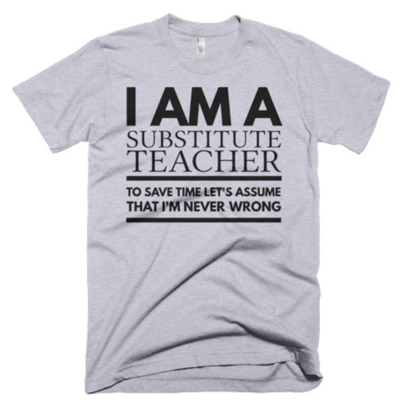 Im A Teacher Lets Assume Im Never Wrong T-SHIRT Tee Top Funny birthday gift