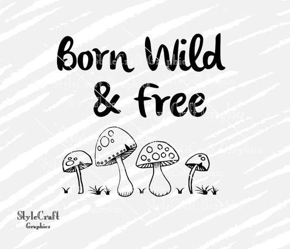 Born Wild And Free Svg Wild And Free Svg Mushroom Svg New Etsy