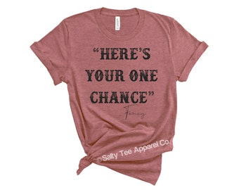 c58980e1a92 Here s Your One Chance    Fancy    Country Lyrics    Cardinal    Bella  Canvas    Unisex T Shirt    7012