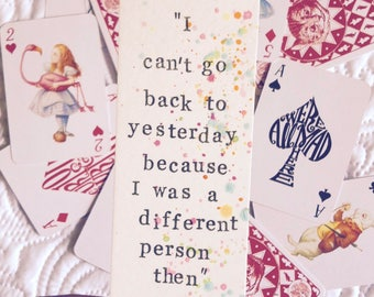 I Can't Go Back To Yesterday, Because I was A Different Person Then | Alice In Wonderland quote Bookmark