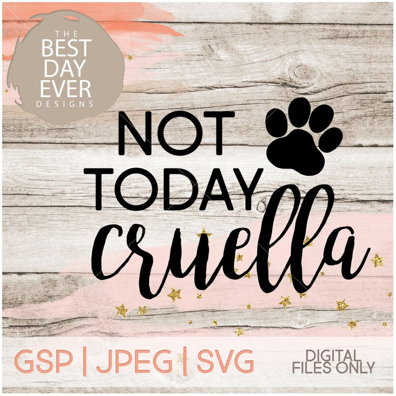 Not Today Cruella SVG File | Disney SVG | Disney SVG Files | Cruella  Deville | Digital Downloads | Disney Digitals