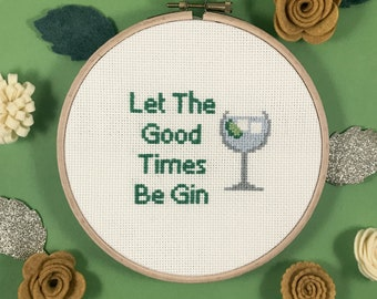 Let The Good Times Be Gin Cross Stitch