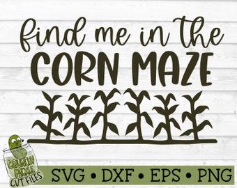 Find Me in the Corn Maze SVG File - dxf, eps, png, Fall, Autumn, Quote, Phrase, Farm, Silhouette Cameo, Cricut, Cut File, Digital Download