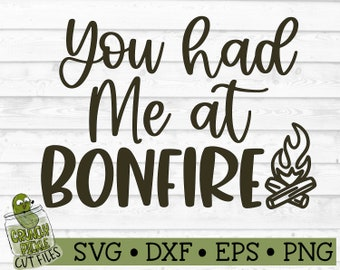 You Had Me at Bonfire SVG File - dxf, eps, png, Fall, Autumn, Quote, Fall Festival, Silhouette Cameo, Cricut, Cut File, Digital Download