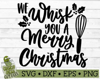 We Whisk You a Merry Christmas Kitchen SVG File - dxf, eps, png, Silhouette Cameo, Cricut, Cut File, Holiday Baking, Icing, Digital Download
