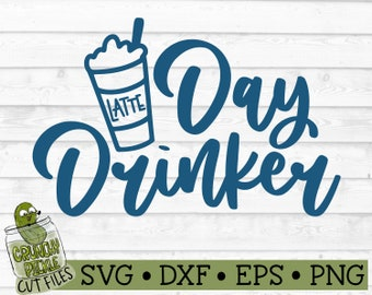 Day Drinker Latte SVG File - dxf, eps, png, Coffee, Funny, Silhouette Cameo, Cricut, Cut File, Cutting File, Digital Download
