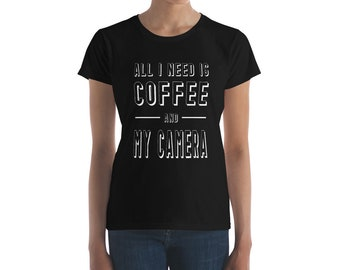 Photography Shirt All I Need is Coffee and My Camera Women TShirt