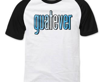GUATEVER T-shirt Guatemala Flag Colors, Funny T-shirt, Humor Tee, Graphic T-shirt