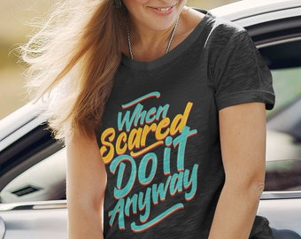 When Scared, Do It Anyway - Inspirational, Motivational T-shirt - Unisex Jersey Short Sleeve Tee
