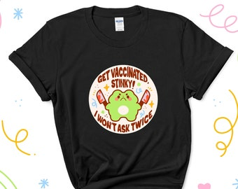 Get Vaccinated Stinky I Won't Ask Twice T-Shirt