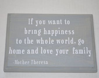 """Homemade 7"""" x 10"""" If you want to bring happiness to the whole world go home and love your family Mother Theresa Home Decor Custom any colors"""