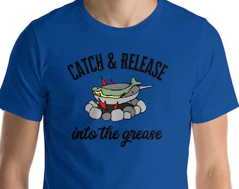 Catch & Release into the grease Funny Fishing Fishy T-Shirt