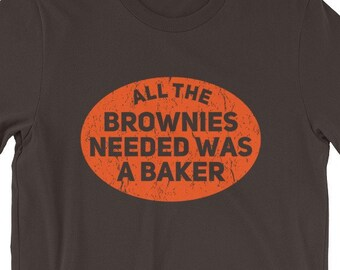16df5afa7 All The Brownies Needed Was A Baker Funny Bakers Brownie Gift T-Shirt