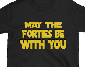 May The Forties Be With You 40th Birthday T-Shirt