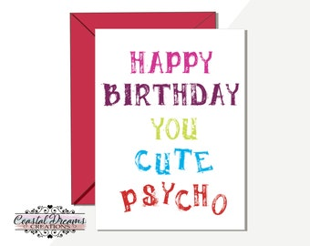 Funny Rude Birthday Card Happy You Cute Psycho Wife Girlfriend Best Friend Colleague Sister Daughter Aunt Humourous