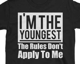 e0d02b230 Youngest Child Shirt, Rules Don't Apply To Me, Sibling Shirts, Middle Child,  Oldest Child, Sibling Rivalry, Brothers Shirts, Sisters Shirts