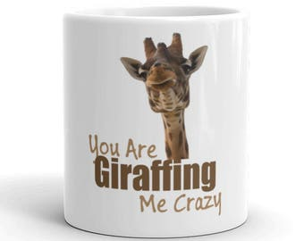 Funny Giraffe Gifts - Coffee Mug for the Giraffe Lover - You're Giraffing Me Crazy
