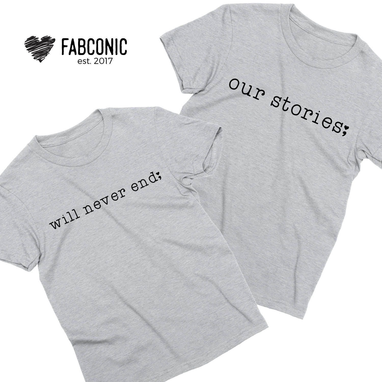 Nos histoires ne seront jamais fin, Couples chemises les chemises Couple assorti, chemises assorties pour les chemises couples, T-shirts unisexe 389070