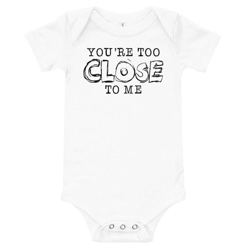 Baby Funny Onesie Quarantine Baby Bodysuit Quarantine 2020 You/'re Too Close To Me Quarantine Social Distancing