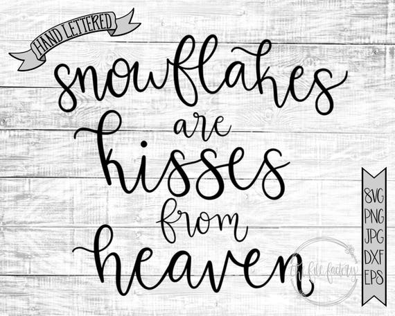 Snowflakes Are Kisses From Heaven Svg Holiday Svg And Eps Etsy