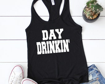 c3bb14433f9d9 Day Drinkin  Shirt - Day Drinking Shirt - Day Drinking Tank top - Drinking  Tank top - Party Tank top - Party Shirts - Girls day out shirts