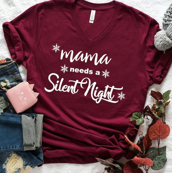 Christmas Shirt Sayings.Cute Christmas Shirts Mom Christmas Shirt Mama Needs A Silent Night Shirt Funny Mom Christmas Shirts Funny Sayings Silent Night Tee