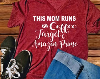 This mom runs on coffee, Target, and Amazon Prime / This mom Shirt / Cute Mom Shirt / Amazon Shirt/ Coffee Shirt/ Target Shirt/ V neck Shirt