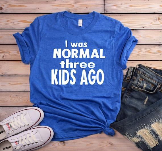 I Was Normal Three Kids Ago Shirt Mom With Three Kids Shirt Etsy